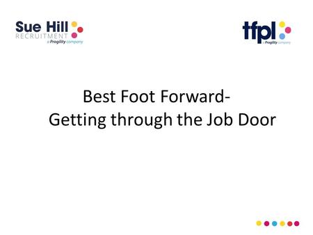 Best Foot Forward- Getting through the Job Door. Who? What? Where? When? Vicky Sculfor Suzanne Wheatley