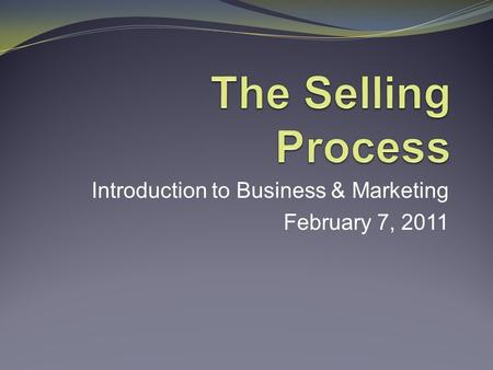 Introduction to Business & Marketing February 7, 2011.