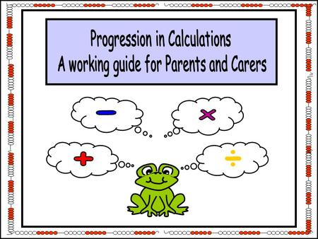 ÷. Written methods of calculations are based on mental strategies. Each of the four operations builds on secure mental skills which provide the foundation.