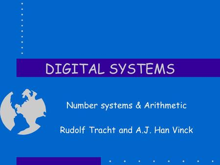 DIGITAL SYSTEMS Number systems & Arithmetic Rudolf Tracht and A.J. Han Vinck.
