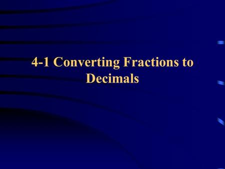 4-1 Converting Fractions to Decimals. Convert to decimals a) 25/100 = ________ b) ½ (use long division) c) - 1/40 (use long division).25.5 -.025.