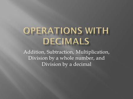 Addition, Subtraction, Multiplication, Division by a whole number, and Division by a decimal.