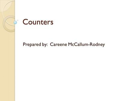 Counters Prepared by: Careene McCallum-Rodney. Introduction Counters uses a Toggle Flip Flops to count either UP or DOWN in binary. A toggle flip flop.