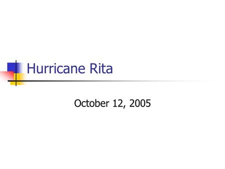 Hurricane Rita October 12, 2005. Hurricane Rita's Aftermath Second worst storm in Entergy history At the peak, 766,000 customers without power in Texas.