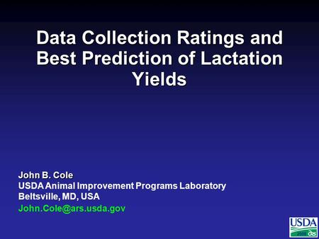 2007 John B. Cole USDA Animal Improvement Programs Laboratory Beltsville, MD, USA 2008 Data Collection Ratings and Best Prediction.