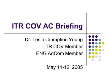 ITR COV AC Briefing Dr. Lesia Crumption Young ITR COV Member ENG AdCom Member May 11-12, 2005.