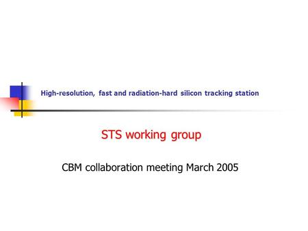 High-resolution, fast and radiation-hard silicon tracking station CBM collaboration meeting March 2005 STS working group.