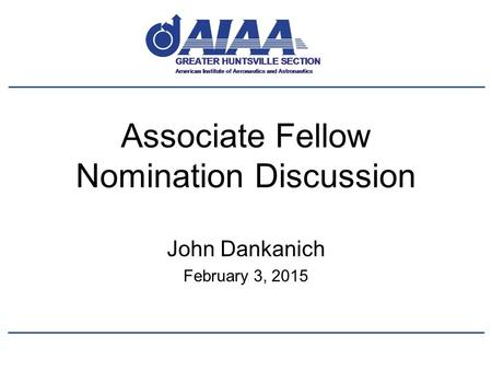 Associate Fellow Nomination Discussion John Dankanich February 3, 2015.