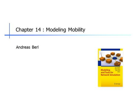 Chapter 14 : Modeling Mobility Andreas Berl. 2 Motivation  Wireless network simulations often involve movements of entities  Examples  Users are roaming.