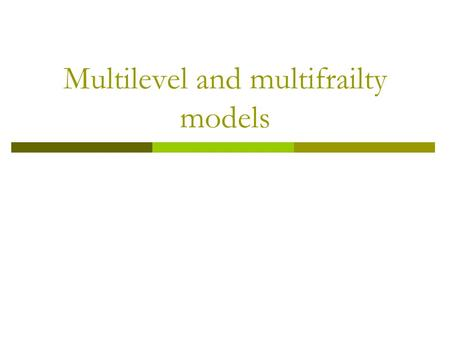 Multilevel and multifrailty models. Overview  Multifrailty versus multilevel Only one cluster, two frailties in cluster e.g., prognostic index (PI) analysis,