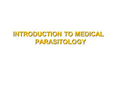 INTRODUCTION TO MEDICAL PARASITOLOGY