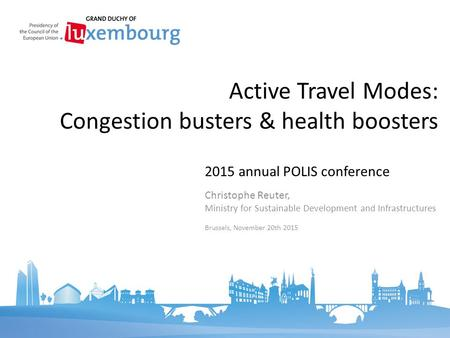 2015 annual POLIS conference Active Travel Modes: Congestion busters & health boosters Christophe Reuter, Ministry for Sustainable Development and Infrastructures.