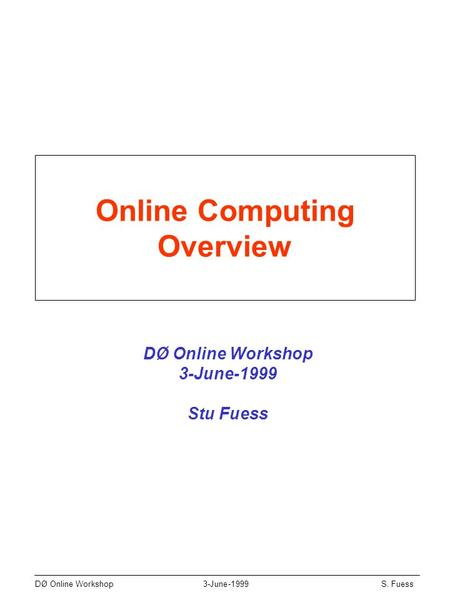DØ Online Workshop3-June-1999S. Fuess Online Computing Overview DØ Online Workshop 3-June-1999 Stu Fuess.