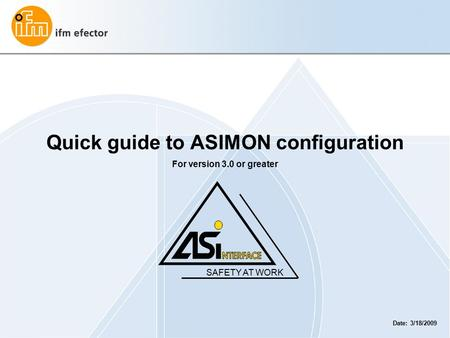 Quick guide to ASIMON configuration For version 3.0 or greater SAFETY AT WORK Date: 3/18/2009.