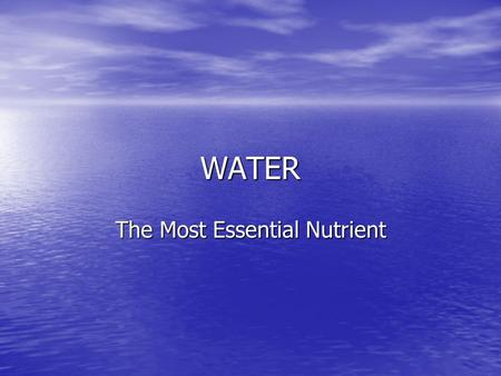 WATER The Most Essential Nutrient. Why is Water So Important? Water makes up part of every cell and comprises about 60% of your body weight. Water makes.