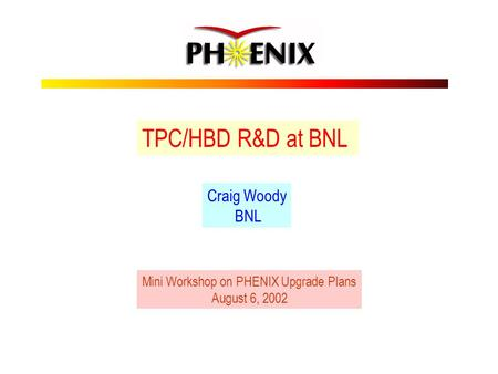 TPC/HBD R&D at BNL Craig Woody BNL Mini Workshop on PHENIX Upgrade Plans August 6, 2002.