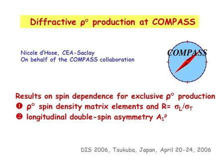 Diffractive ρ° production at COMPASS Nicole d'Hose, CEA-Saclay On behalf of the COMPASS collaboration Results on spin dependence for exclusive ρ° production.