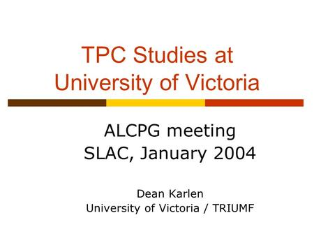 TPC Studies at University of Victoria ALCPG meeting SLAC, January 2004 Dean Karlen University of Victoria / TRIUMF.