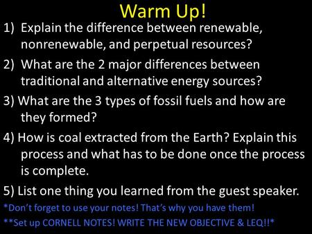 Warm Up! 1)Explain the difference between renewable, nonrenewable, and perpetual resources? 2)What are the 2 major differences between traditional and.