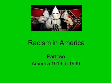Racism in America Part two America 1919 to 1939. Aims of the lesson By the end of this lesson you will Understand what we mean by lynch law and assess.