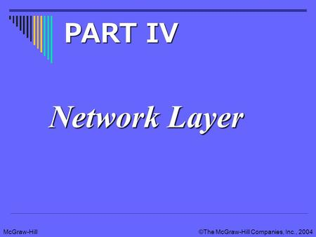 McGraw-Hill©The McGraw-Hill Companies, Inc., 2004 Network Layer PART IV.