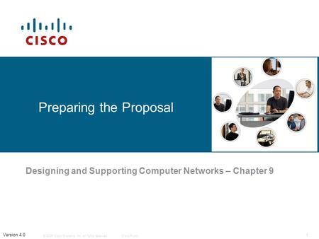 © 2006 Cisco Systems, Inc. All rights reserved.Cisco Public 1 Version 4.0 Preparing the Proposal Designing and Supporting Computer Networks – Chapter 9.