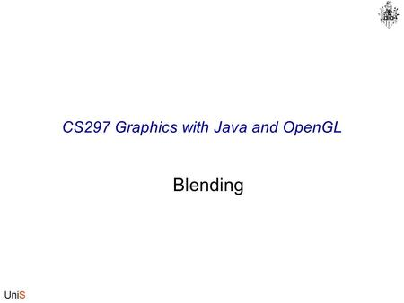 UniS CS297 Graphics with Java and OpenGL Blending.