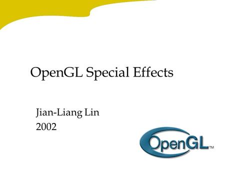 OpenGL Special Effects Jian-Liang Lin 2002 Blending: Alpha Channel Alpha value can be specify by glColor* When blending is enabled, the alpha value is.