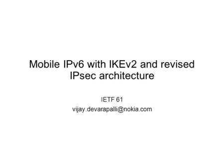 Mobile IPv6 with IKEv2 and revised IPsec architecture IETF 61