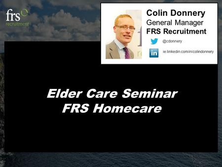 Elder Care Seminar FRS Homecare Colin Donnery General Manager FRS Recruitment
