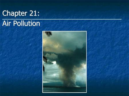 Chapter 21: <strong>Air</strong> Pollution. Overview <strong>Air</strong> Pollution in the Lower Atmosphere <strong>Air</strong> Pollution in the Lower Atmosphere Controlling Common Pollutants of the Lower.