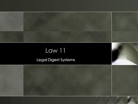 Law 11 Legal Digest Systems. Digests 2 3 o Published by commercial publishers – West o Organizes cases with similar points of law with brief descriptive.