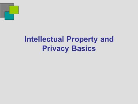 Intellectual Property and Privacy Basics. What Is Intellectual Property? Tangible property: a cup of coffee, a chair to sit in… Intellectual property: