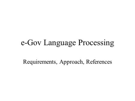 E-Gov Language Processing Requirements, Approach, References.