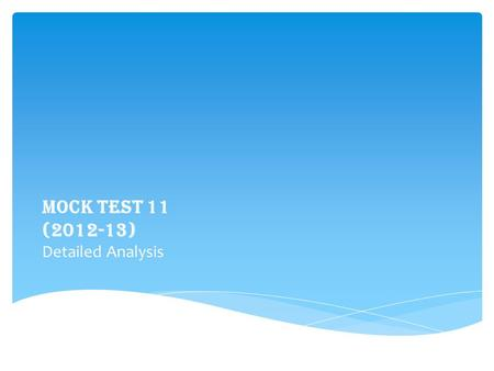 MOCK TEST 11 (2012-13) Detailed Analysis.  Mock Test 11 follows the CLAT pattern wherein the students are subjected to the same level of difficulty both.
