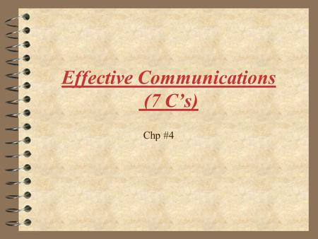 "Effective Communications (7 C's) Chp #4. The seven C's 4 When We talk about "" Effective Communication"" one thing that comes in mind, what are the basic."