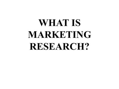 WHAT IS MARKETING RESEARCH?. A process of planning and executing the conception, pricing, promotion, and distribution of ideas, goods and services to.