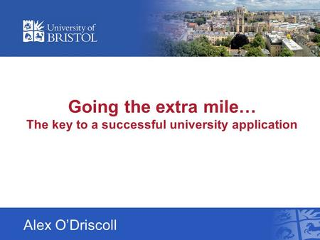 Going the extra mile… The key to a successful university application Alex O'Driscoll.