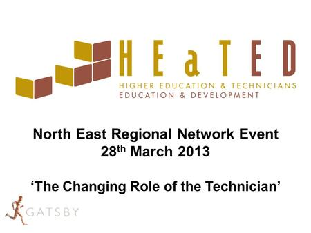 North East Regional Network Event 28 th March 2013 'The Changing Role of the Technician'