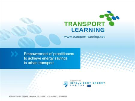 Empowerment of practitioners to achieve energy savings in urban transport Empowerment of practitioners to achieve energy savings in urban transport IEE/10/274/SI2.589418,