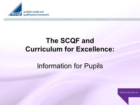 The SCQF and Curriculum for Excellence: Information for Pupils.