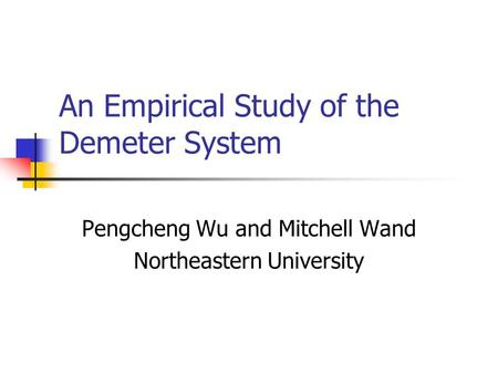 An Empirical Study of the Demeter System Pengcheng Wu and Mitchell Wand Northeastern University.