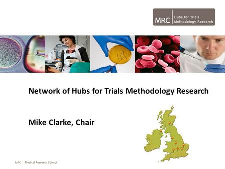 Network of Hubs for Trials Methodology Research Mike Clarke, Chair.