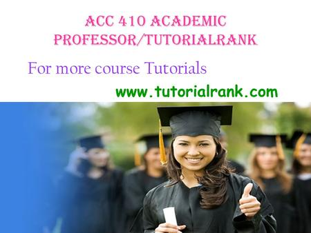 ACC 410 Academic professor/tutorialrank For more course Tutorials www.tutorialrank.com.