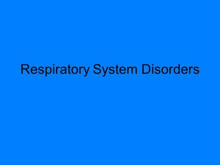 Respiratory System Disorders. Infectious Diseases  Caused by viruses or bacteria  Bronchitis  Pneumonia  Tuberculosis (TB)  Common Cold.