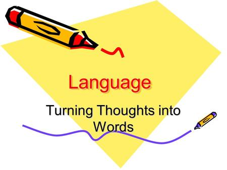 LanguageLanguage Turning Thoughts into Words. What is Language? Language consists of symbols that convey meaning, plus rules for combining those symbols,