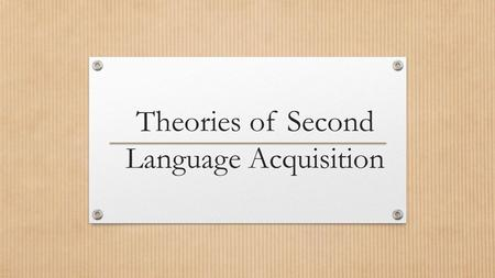 Theories of Second Language Acquisition. Behaviorism A change in external behavior achieved through a large amount of repetition of desired actions. The.