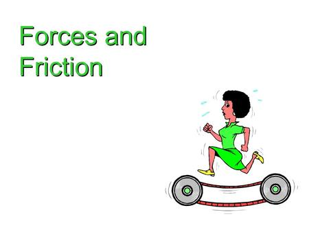 Forces and Friction. Forces A push or pull on an object. Measured in the unit called Newtons (N) May cause acceleration [changes in motion]