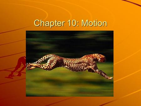 Chapter 10: Motion Observing Motion Reference point: stationary object from which motion is observed Motion involves distance, time and direction Displacement.