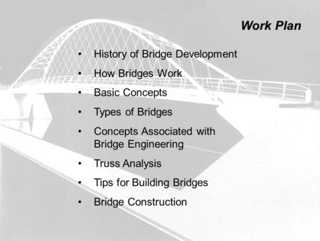 History of Bridge Development How Bridges Work Basic Concepts Types of Bridges Concepts Associated with Bridge Engineering Truss Analysis Tips for Building.